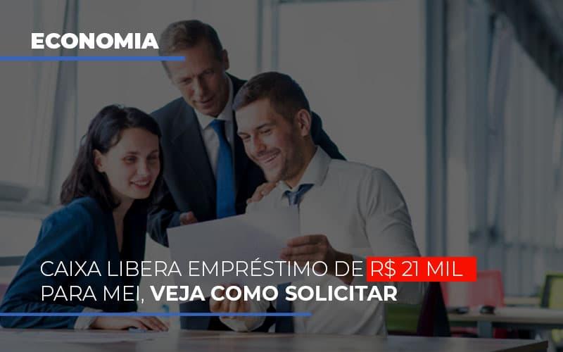 Caixa Libera Empréstimo De R$ 21 Mil Para MEI, Veja Como Solicitar