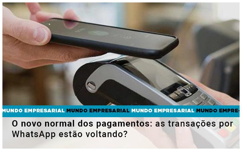 O-novo-normal-dos-pagamentos-as-transacoes-por-whatsapp-estao-voltando