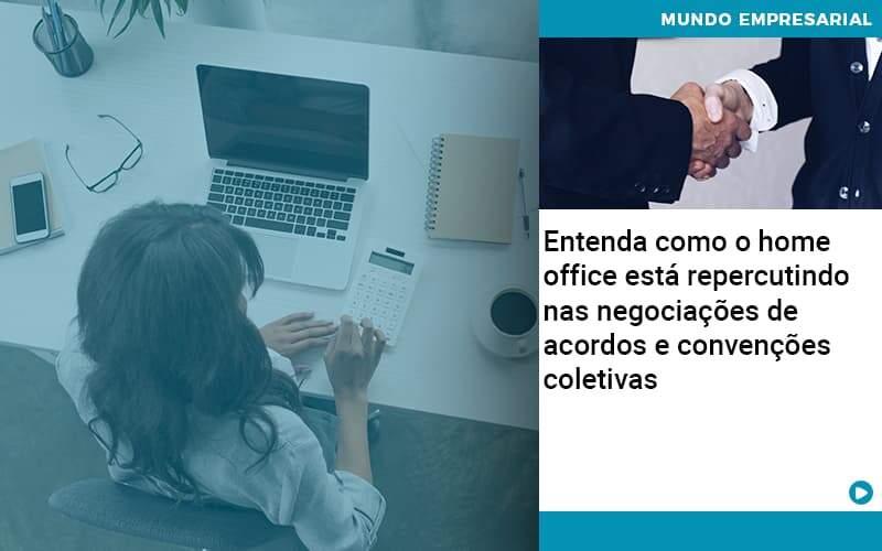 Entenda Como O Home Office Está Repercutindo Nas Negociações De Acordos E Convenções Coletivas - Quero Montar Uma Empresa